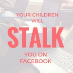 Help! Click here to see how my kids stalk me on Facebook.