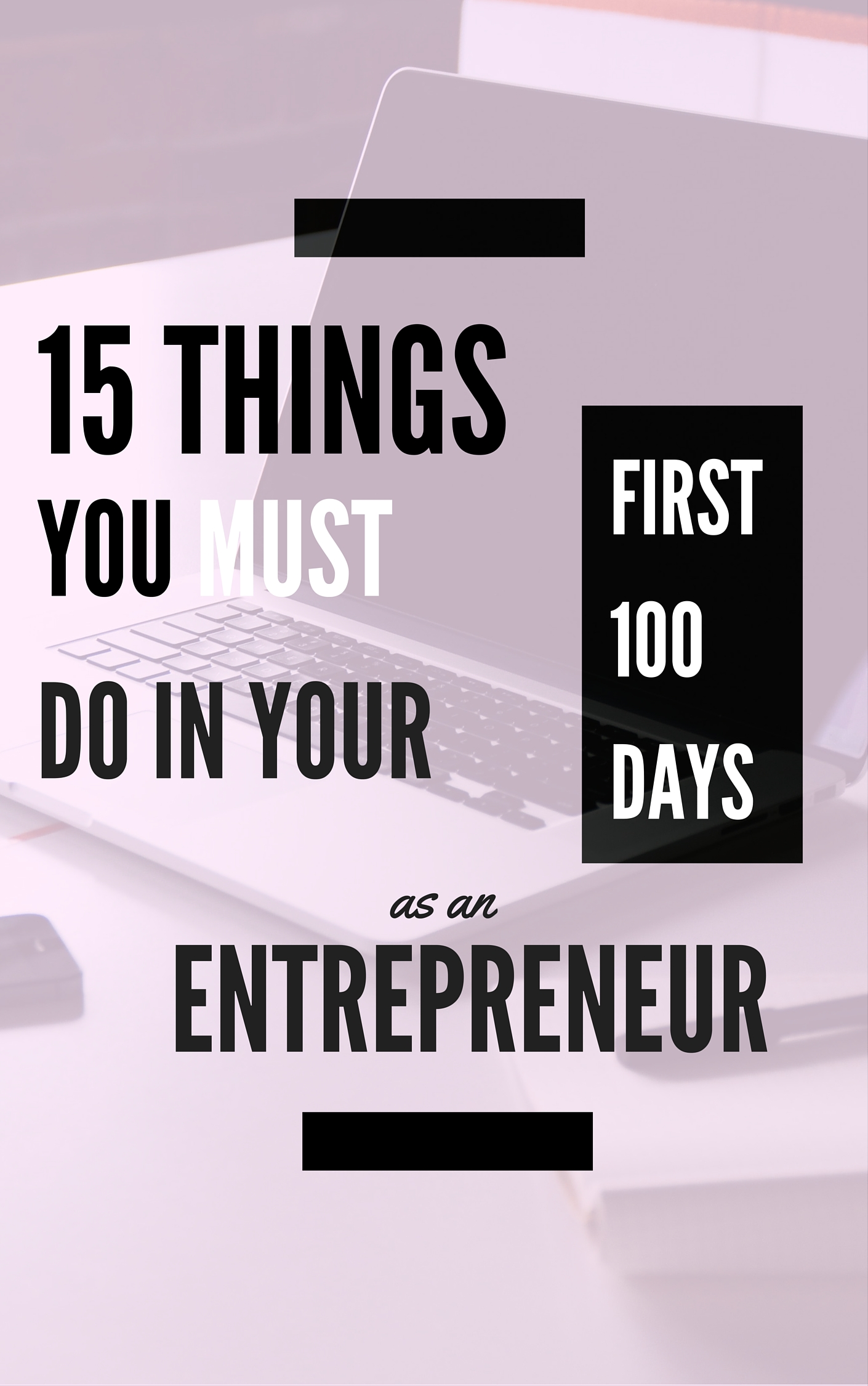 Advice from a really-converted entrepreneur: 15 things you must do in your first 100 days as an entrepreneur.