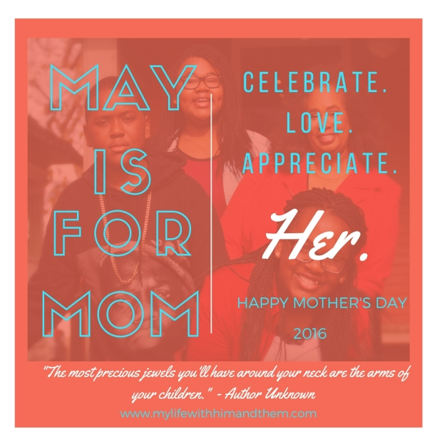 My Life With Him and Them celebrates moms the entire month of May. Read more at www.mylifewithhimandthem.com