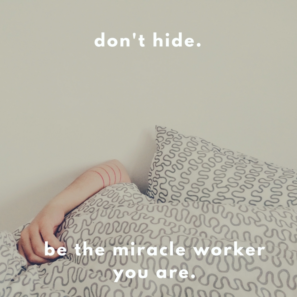 dont-hide-be-the-miracle-worker