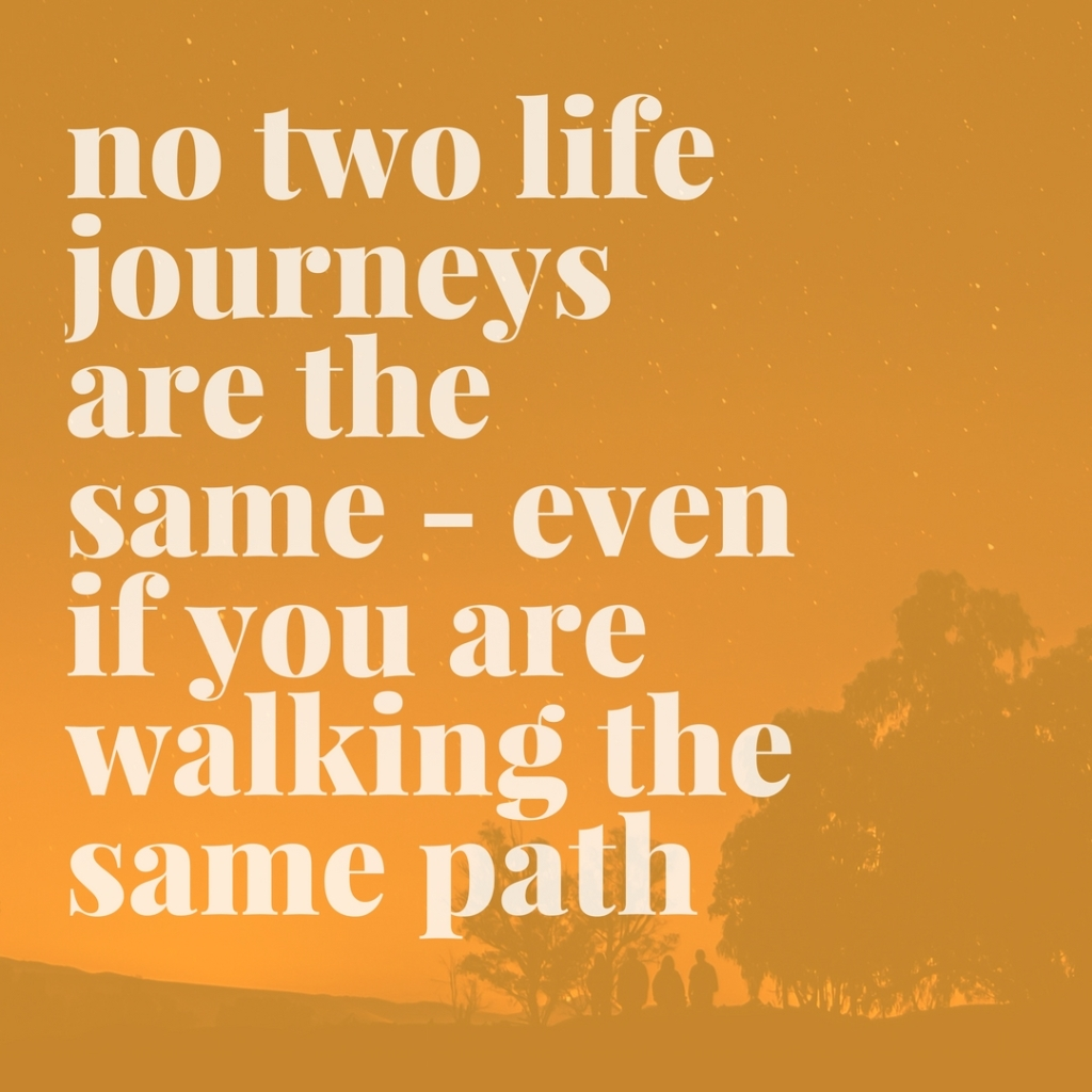 no-two-life-journeys-are-the-same-even-if-you-are-walking-the-same-path